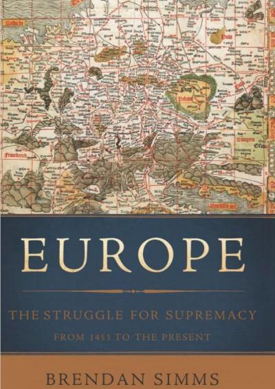 """""""Châu Âu: Cuộc đua giành ưu thế từ 1453 tới hiện tại"""" của Brendan Simms"""