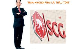 Vị chủ tịch 'huyền thoại' của Tập đoàn SCG: 'M&A không phải là thâu tóm'